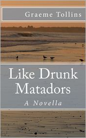 Like Drunk Matadors - MR Graeme Tollins