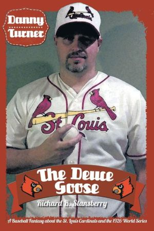 Danny Turner: The Deuce Goose: A Baseball Fantasy about the St. Louis Cardinals and the 1926 World Series