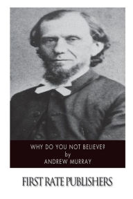 Why Do You Not Believe? - Andrew Murray