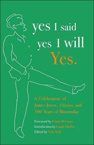 Yes I Said Yes I Will Yes: A Celebration of James Joyce, Ulysses, and 100 Years of Bloomsday - Nola Tully