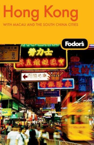 Fodor's Hong Kong With Macau and the South China Cities - Fodor's Travel Publications