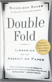 Double Fold: Libraries and the Assault on Paper - Nicholson Baker