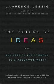 The Future of Ideas: The Fate of the Commons in a Connected World - Lawrence Lessig