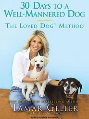 30 Days to a Well-Mannered Dog: The Loved Dog Method - Tamar Geller, Jonathan Grotenstein, Narrated by Renee Raudman