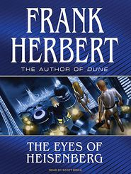 The Eyes of Heisenberg - Frank Herbert, Narrated by Scott Brick