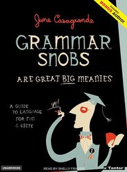 Grammar Snobs Are Great Big Meanies: A Guide to Language for Fun and Spite - June Casagrande, Narrated by Shelly Frasier