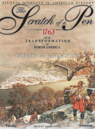 The Scratch of a Pen: 1763 and the Transformation of North America - Colin G. Calloway