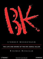 Unholy Messenger: The Life and Crimes of the BTK Serial Killer - Stephen Singular, Narrated by Alan Sklar