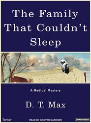 The Family That Couldn't Sleep: A Medical Mystery - D.T. Max, Narrated by Grover Gardner