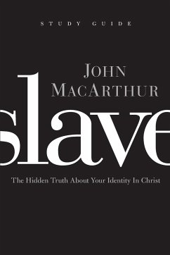 Slave, the Study Guide: The Hidden Truth about Your Identity in Christ - MacArthur, John F.