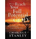 How to Reach Your Full Potential for God - Charles Stanley