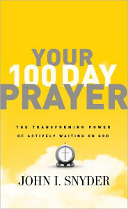 Your 100 Day Prayer: The Transforming Power of Actively Waiting on God - John I Snyder