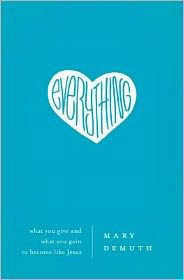 Everything: What You Give and What You Gain to Become Like Jesus - Mary DeMuth