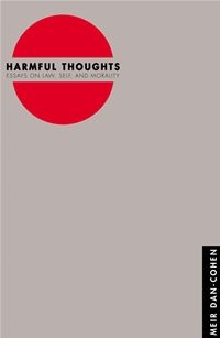 Harmful Thoughts: Essays on Law  Self  and Morality - Meir Dan-Cohen