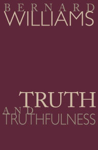 Truth and Truthfulness: An Essay in Genealogy - Bernard Williams