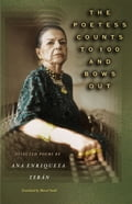 The Poetess Counts to 100 and Bows Out: Selected Poems by Ana Enriqueta Teran - Ana Enriqueta Terán, Marcel Smith