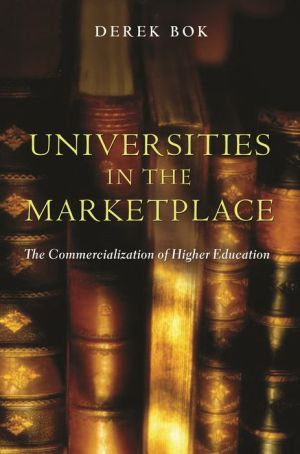 Universities in the Marketplace: The Commercialization of Higher Education - Derek Bok
