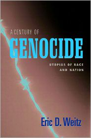 A Century of Genocide: Utopias of Race and Nation - Eric D. Weitz
