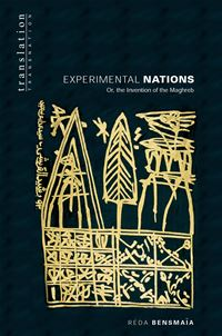 Experimental Nations: Or  the Invention of the Maghreb - Reda Bensmaia