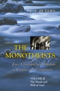 The Monotheists: Jews, Christians, and Muslims in Conflict and Competition, Volume II - F.E. Peters