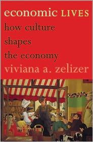 Economic Lives: How Culture Shapes the Economy - Viviana A. Zelizer