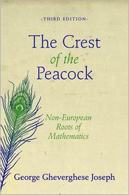 The Crest of the Peacock: Non-European Roots of Mathematics (Third Edition) - George Gheverghese Joseph