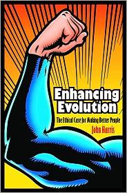 Enhancing Evolution: The Ethical Case for Making Better People - John Harris