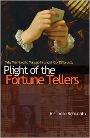 Plight of the Fortune Tellers: Why We Need to Manage Financial Risk Differently - Riccardo Rebonato