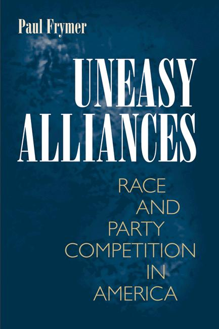 Uneasy Alliances: Race and Party Competition in America (New in Paper) - Princeton University Press