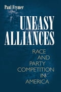 Uneasy Alliances - Paul Frymer