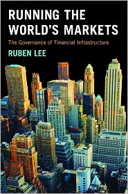 Running the World's Markets: The Governance of Financial Infrastructure - Ruben Lee