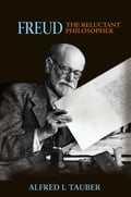 Freud, the Reluctant Philosopher - Alfred I. Tauber