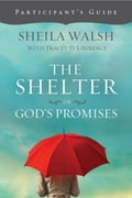 The Shelter of God's Promises Participant's Guide - Sheila Walsh