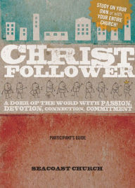 Christ-Follower Participant's Guide: A Doer of the Word with Passion, Devotion, Connection, Commitment - Seacoast Church
