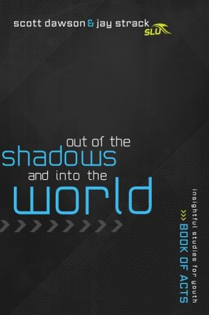 Out of the Shadows and Into the World: The Book of Acts - Jay Strack, Scott Dawson