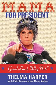 Mama for President: Good Lord, Why Not? - Vicki Lawrence, Monty Aidem