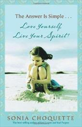 The Answer Is Simple...: Love Yourself, Live Your Spirit! - Choquette, Sonia
