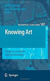 Knowing Art: Essays in Aesthetics and Epistemology - Kieran, Matthew / McIver Lopes, Dominic