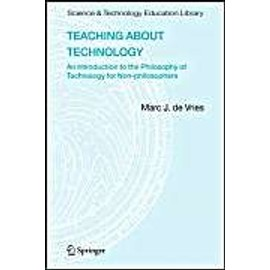 Teaching About Technology: An Introduction To The Philosophy Of Technology For Non-Philosophers - Marc De Vries