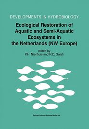 Ecological Restoration of Aquatic and Semi-Aquatic Ecosystems in the Netherlands (NW Europe) - P.H. Nienhuis (Editor), Ramesh D. Gulati (Editor)