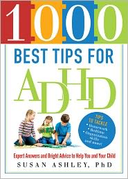 1000 Best Tips for ADHD: Expert Answers and Bright Advice to Help You and Your Child - Susan Ashley