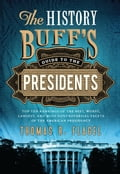 The History Buff's Guide to the Presidents - Thomas R. Flagel