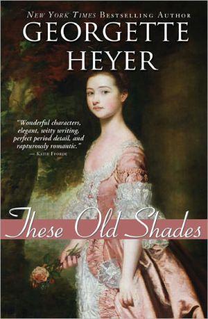 These Old Shades (Alastair Trilogy Series #1) - Georgette Heyer