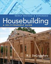Housebuilding: A Do-It-Yourself Guide, Revised & Expanded - Decristoforo, R. J.