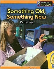 Something Old, Something New: Recycling - Anita Ganeri