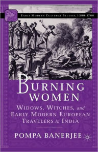 Burning Women: Widows, Witches, and Early Modern European Travelers in India - P. Banerjee