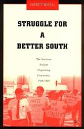 Struggle for a Better South: The Southern Student Organizing Committee, 1964-1969 - Michel, Gregg L.
