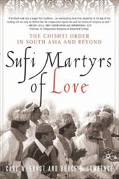 Sufi Martyrs of Love: The Chishti Order in South Asia and Beyond - Lawrence, Bruce B. / Ernst, Carl W.