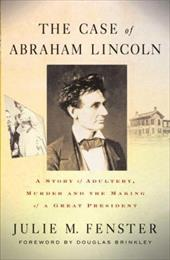 The Case of Abraham Lincoln: A Story of Adultery, Murder, and the Making of a Great President - Fenster, Julie M. / Brinkley, Douglas