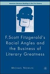 F. Scott Fitzgerald's Racial Angles and the Business of Literary Greatness - Nowlin, Michael